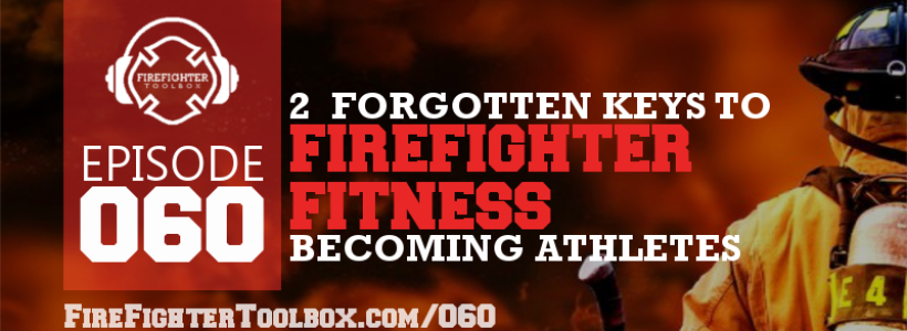 060 - 2 Most Important Forgotten Keys to Firefighter Fitness Episode Banner