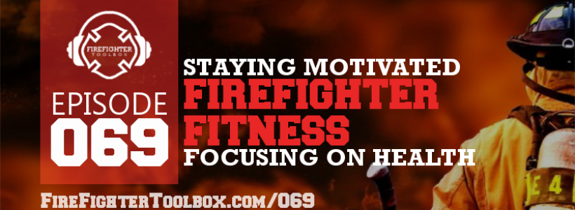 069 - 5 Staying Motivated Tips for Firefighter Fitness